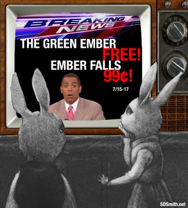 The Green Ember is FREE and Ember Falls is 99¢ for 3 Days Only (7/15-7/17)