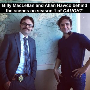 Billy MacLellan and Allan Hawco bts CAUGHT