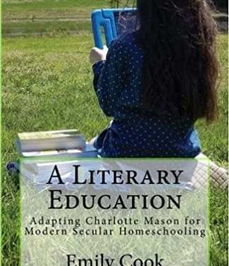 Review of Emily Cook's A Literary Education: Adapting Charlotte Mason for Modern Secular Homeschooling