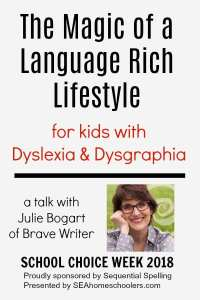 Julie Bogart of Brave Writer discusses the magic of a language-rich lifestyle for children with dyslexia and dysgraphia. Presented as part of 2018 School Choice Week at SEAhomeschoolers.com