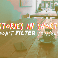 Stories in Short #17 (Don't filter yourself, not over tea and peaches.)