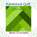 Adventure Quilt- Block 10 is ready to go!