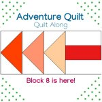 Adventure Quilt- Block 8 is here!