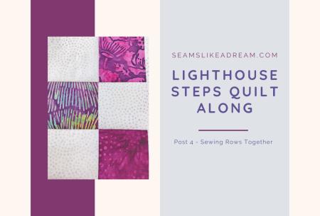 Quilt Along 2021: Lighthouse Steps Post #4