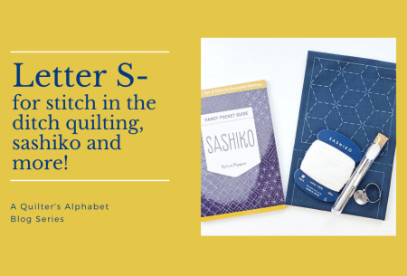 A Quilter's Alphabet: Letter S – Stitch in the Ditch Quilting, seam allowance, sashiko, and the satin stitch.