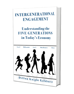 """Cover art for """"Intergenerational Engagement: Understanding the FIVE GENERATIONS in Today's Economy"""" book by Dillon Knight Kalkhurst"""
