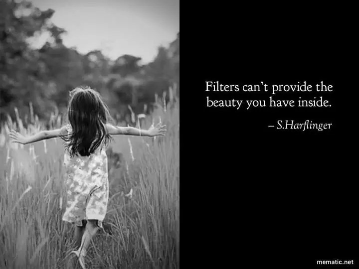 Filters can't provide the beauty you have inside.