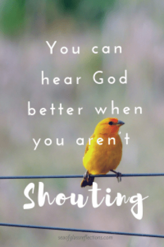You can hear God better when you aren't shouting