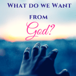 Praying for Help: What do we want from God?