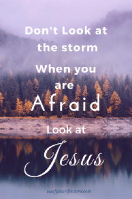 don't look at the storm look at Jesus