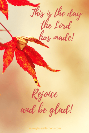This is the day the Lord has made - rejoice!