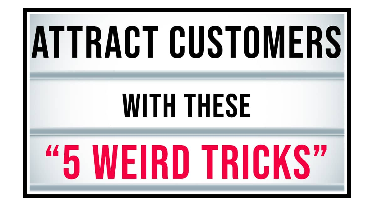 Attract Customers with these 5 Weird Tricks