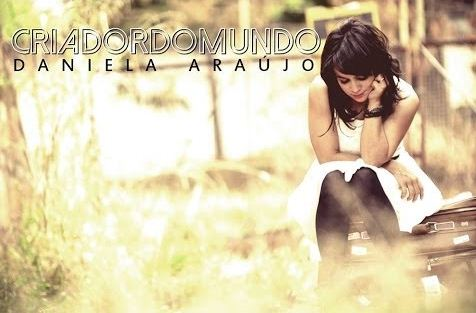Daniela Araújo está prestes a lançar o CD 'Criador do Mundo'