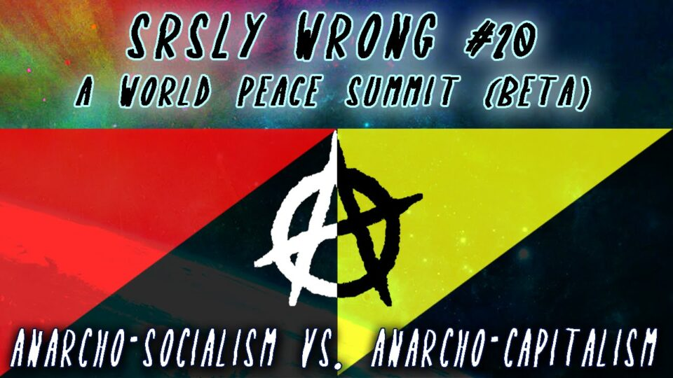 Srsly Wrong - 20 - Anarcho-Socialism vs. Anarcho-Capitalism [World Peace Summit Beta] - YouTube