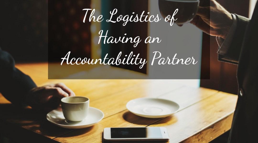 The Logistics of Having an Accountability Partner