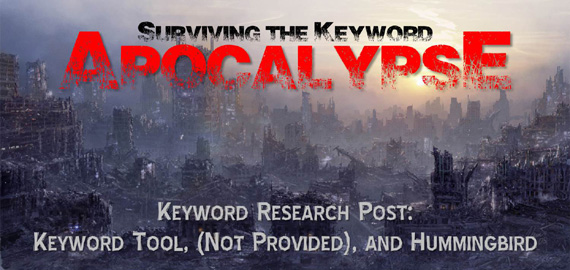 Surviving the Keyword Apocalypse: Keyword Research Post Keyword Tool, (Not Provided), and Hummingbird