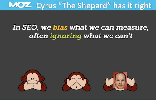In SEO we bias what we can't measure, often ignoring what we can't - Cyrus Shepard