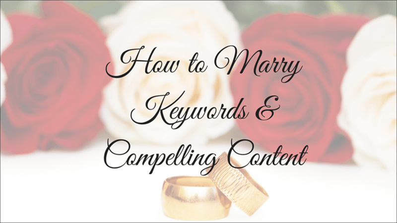 How to Marry Keywords & Compelling Content
