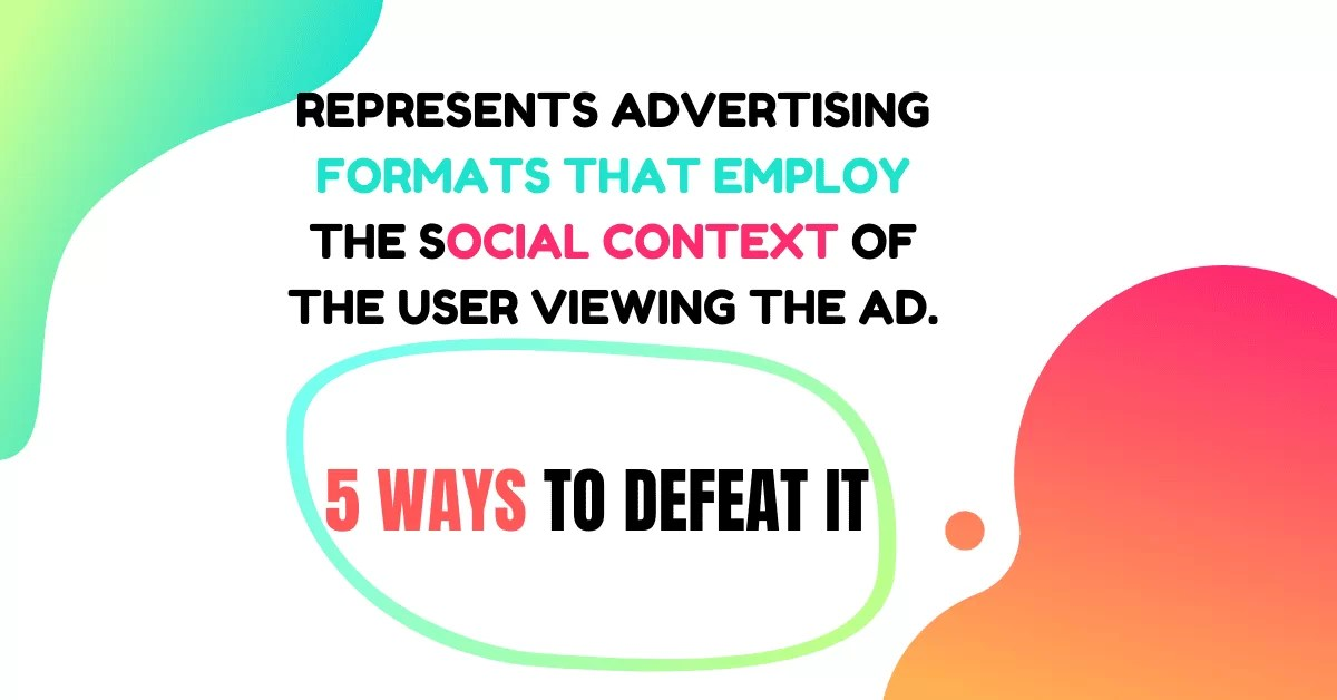 represents advertising formats that employ the social context of the user viewing the ad.