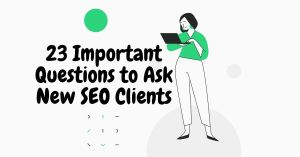 23 Important Questions to Ask New SEO Clients