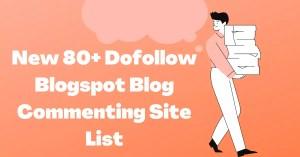 Dofollow Blogspot Blog Commenting Site List 2021