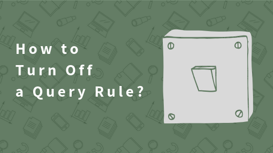 How to Turn Off a Query Rule?
