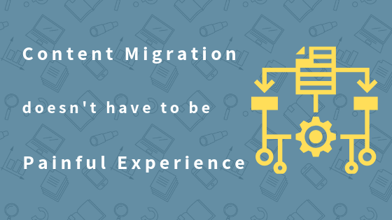 Content Migration does not have to be a painful experience