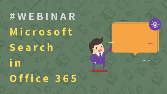 WEBINAR: Microsoft Search in Office 365 – What's New? What's Coming?