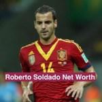 Roberto Soldado Net Worth