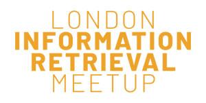 London Information Retrieval Meetup