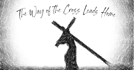 Sermon: The Way of the Cross Leads Home –
