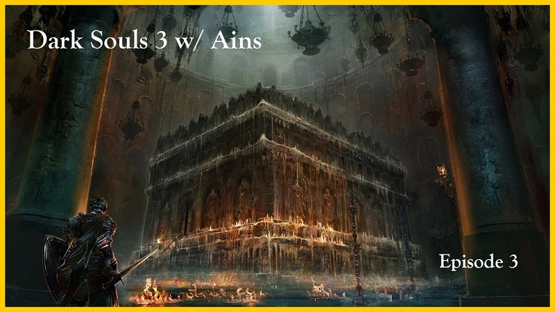 Dark Souls 3 w/ Ains : Walking the Road of Sacrifices