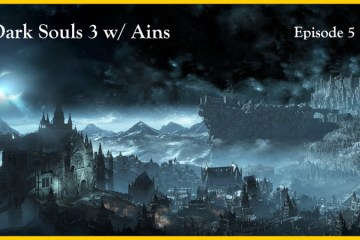 Dark Souls 3 w/ Ains : Episode 5 : Smouldering Lake and Irithyll of the Boreal Valley