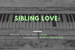 Sibling Love: Music, Vlogs and Kindness (Feat. Mark and Grace Que)
