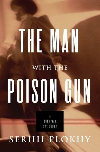 The Man with the Poison Gun : A Cold War Spy Story