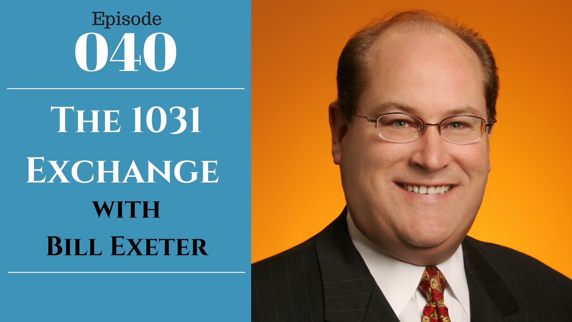 SIC 040: The 1031 Exchange with Bill Exeter hosted by Julie Clark and Joe Bauer