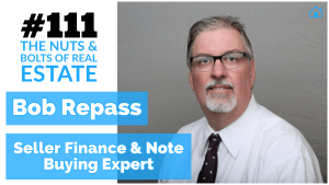 SIC 111- Bob Repass - Seller Finance & Note Buying Expert with Julie Clark and Joe Bauer of the Nuts and Bolts of Real Estate Podcast