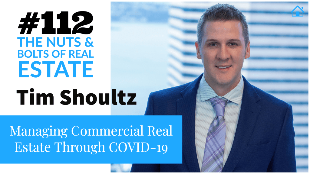 SIC 112_ Managing Commercial Real Estate Through COVID-19 with Tim Shoultz with Julie Clark and Joe Bauer of the Nuts and Bolts of Real Estate Podcast