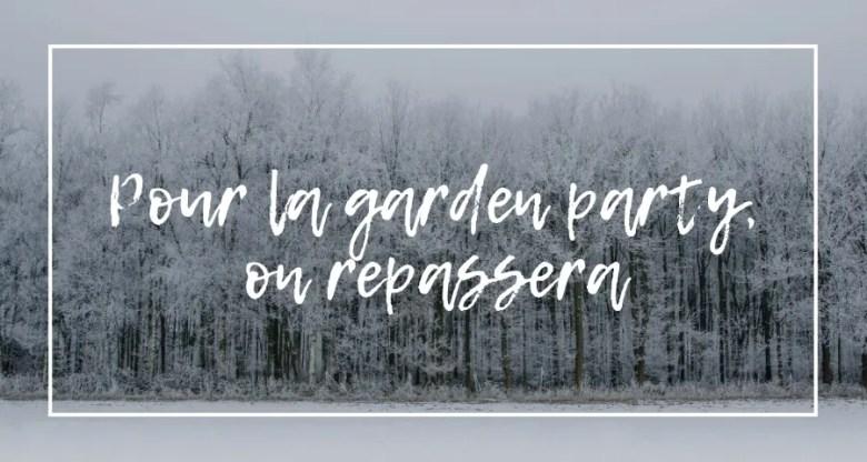 Pour la garden party, on repassera