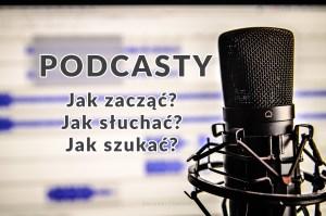 Podcasty - jak zacząć, jak słuchać, jak szukać?
