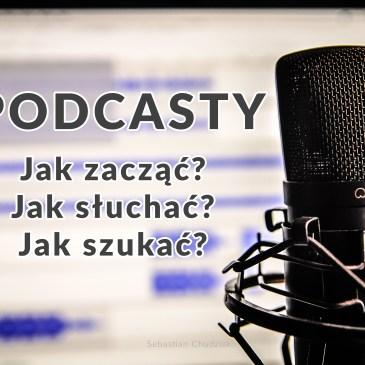 Jak słuchać podcastów, czym one są i dlaczego warto?
