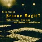 René Freund - Braune Magie? Okkuktismus , New Age und Nationalsozialismus