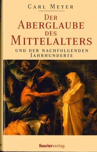 Carl Meyer - Der Aberglaube des Mittelalter