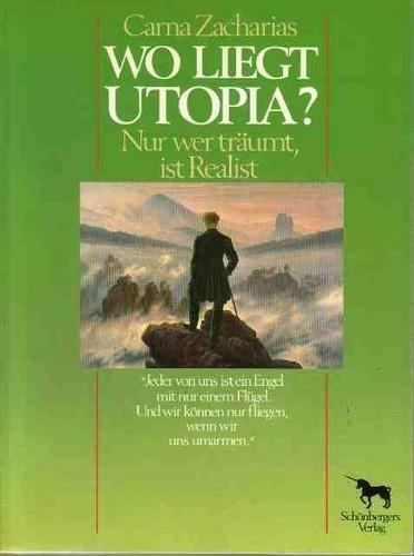 Carna Zacharias - Wo liegt Utopia_ Nur wer träumt, ist Realist