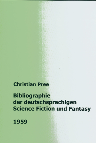 Christian Pree -  Bibliographie der deutschsprachigen Science Fiction und Fantasy 1959