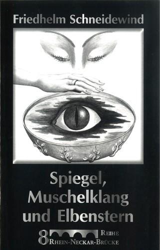Friedhelm Schneidewind - Spiegel, Muschelklang und Elbenstern