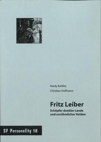 Hardy Kettlitz / Christian Hoffmann - Fritz Leiber - Schöpfer dunkler Lande und unrühmlicher Helden