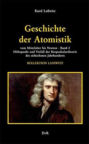 Kurd Laßwitz - Geschichte der Atomistik vom Mittelalter bis Newton