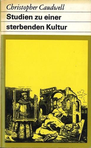 Christpher Caudwell - Studien zu einer sterbenden Kultur