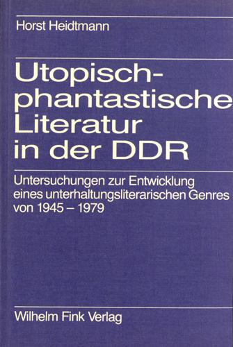 Horst Heidtmann - Utopisch-phantastische Literatur in der DDR